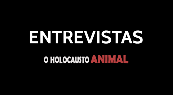 ENTREVISTAS O HOLOCAUSTO ANIMAL